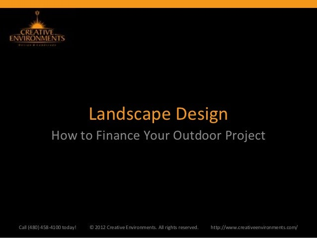 Landscape Design              How to Finance Your Outdoor ProjectCall (480) 458-4100 today!   © 2012 Creative Environments...