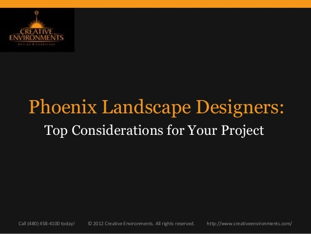 Phoenix Landscape Designers:           Top Considerations for Your ProjectCall (480) 458-4100 today!   © 2012 Creative Env...