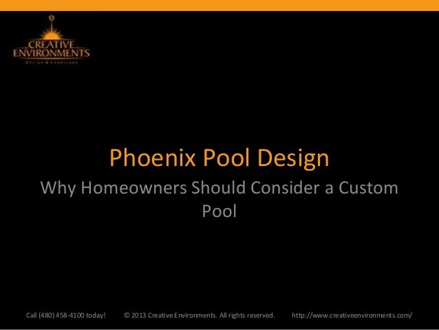 Phoenix Pool Design    Why Homeowners Should Consider a Custom                    PoolCall (480) 458-4100 today!    © 2013...