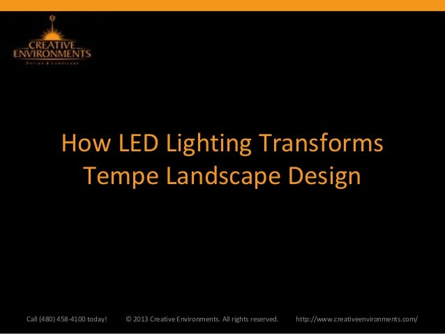 How LED Lighting TransformsTempe Landscape DesignCall (480) 458-4100 today! © 2013 Creative Environments. All rights reser...
