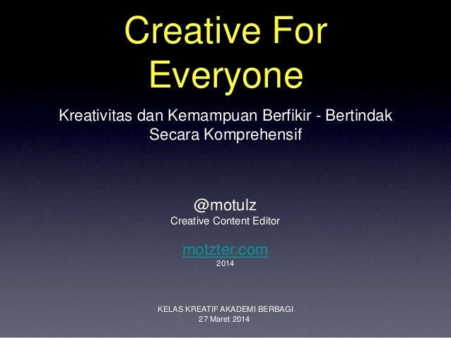Creative For Everyone Kreativitas dan Kemampuan Berfikir - Bertindak Secara Komprehensif @motulz Creative Content Editor m...