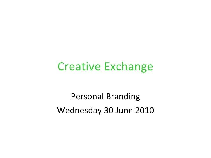 Creative Exchange Personal Branding Wednesday 30 June 2010