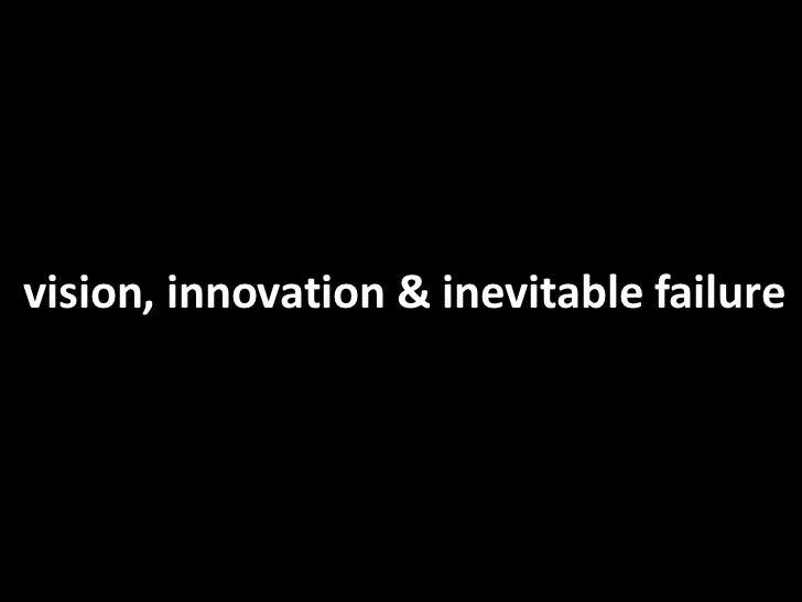 vision, innovation & inevitable failure