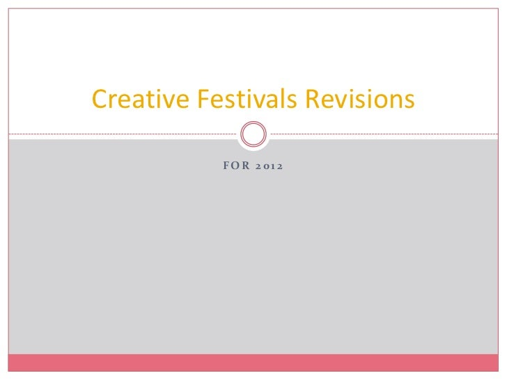 For 2012<br />Creative Festivals Revisions <br />