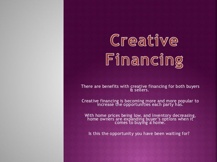 There are benefits with creative financing for both buyers & sellers.  Creative financing is becoming more and more popula...