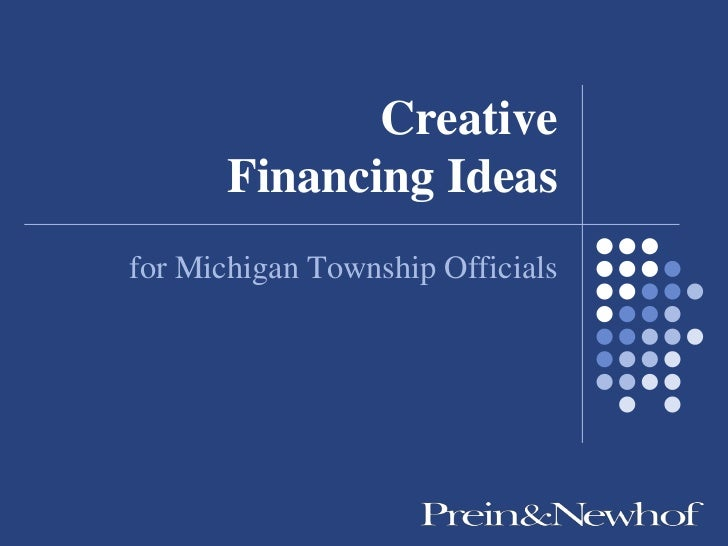 Creative       Financing Ideasfor Michigan Township Officials
