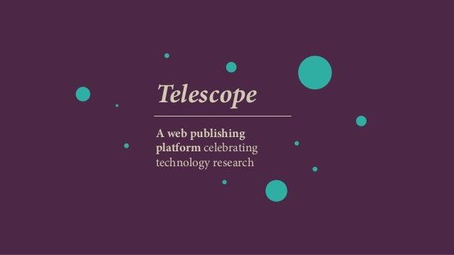 Telescope A web publishing platform celebrating technology research