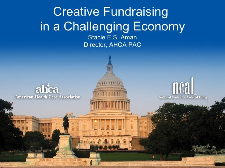 Creative Fundraising  in a Challenging Economy Stacie E.S. Aman Director, AHCA PAC