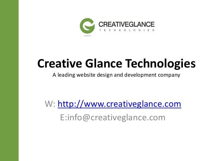 Creative Glance Technologies  A leading website design and development company W: http://www.creativeglance.com    E:info@...