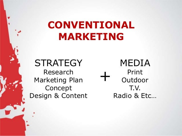 CONVENTIONAL     MARKETING STRATEGY               MEDIA    Research Marketing Plan    +       Print                       ...