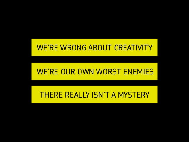 KELSEY RUGER | @THEMOLESKIN WE'RE WRONG ABOUT CREATIVITY WE'RE OUR OWN WORST ENEMIES THERE REALLY ISN'T A MYSTERY