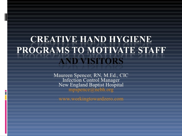 Maureen Spencer, RN, M.Ed., CIC Infection Control Manager New England Baptist Hospital [email_address] www.workingtowardze...