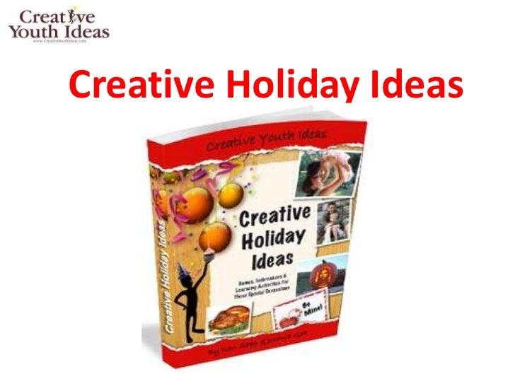 Creative Holiday Ideas