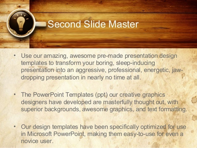 Second Slide Master • Use our amazing, awesome pre-made presentation design templates to transform your boring, sleep-indu...