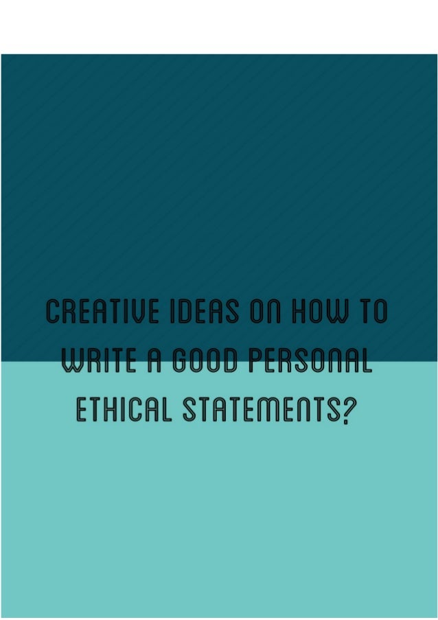 creative ideas on how to write a good personal ethical statements