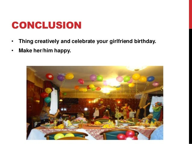 6 CONCLUSION O Thing Creatively And Celebrate Your Girlfriend Birthday