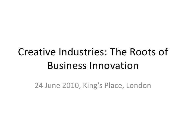 Creative Industries: The Roots of Business Innovation<br />24 June 2010, King's Place, London<br />