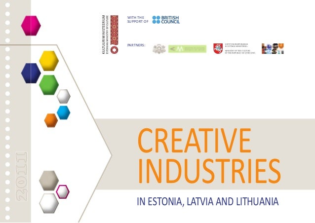 201120112011 CREATIVE INDUSTRIES IN ESTONIA, LATVIA AND LITHUANIA PARTNERS: WITH THE SUPPORT OF