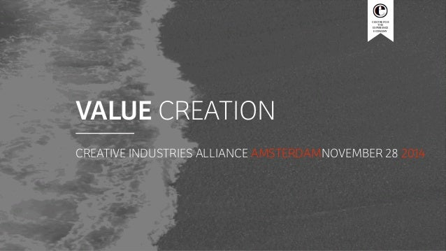 CENTRE FOR  THE  EXPERIENCE  ECONOMY  VALUE CREATION  CREATIVE INDUSTRIES ALLIANCE AMSTERDAMNOVEMBER 28 2014
