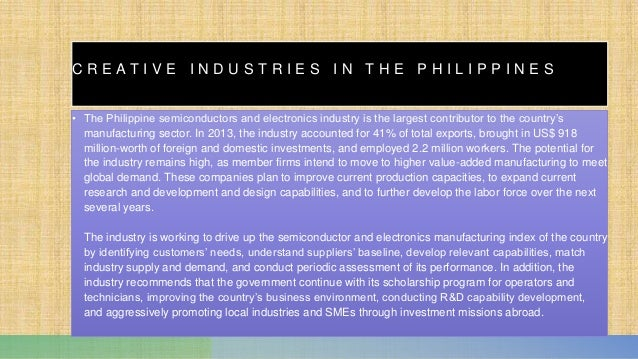 C R E A T I V E I N D U S T R I E S I N T H E P H I L I P P I N E S • The Philippine semiconductors and electronics indust...