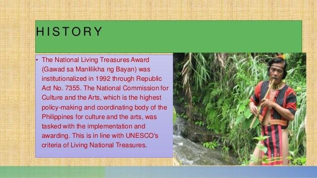 H I S T O R Y • The National Living Treasures Award (Gawad sa Manlilikha ng Bayan) was institutionalized in 1992 through R...