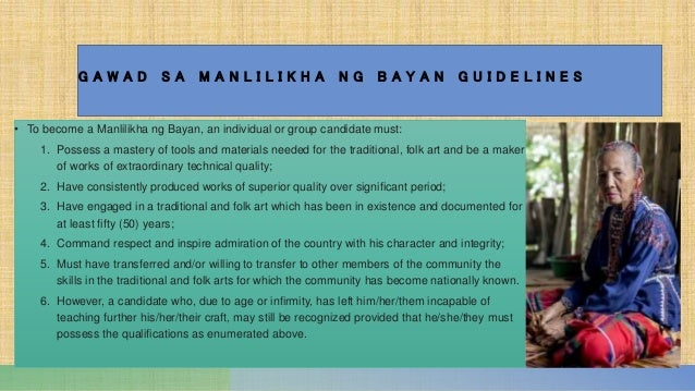 G A W A D S A M A N L I L I K H A N G B A Y A N G U I D E L I N E S • To become a Manlilikha ng Bayan, an individual or gr...