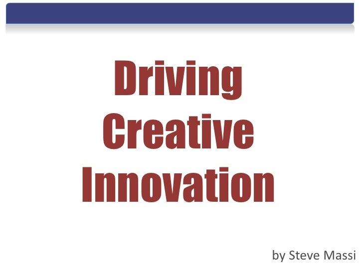 Driving CreativeInnovation         by Steve Massi
