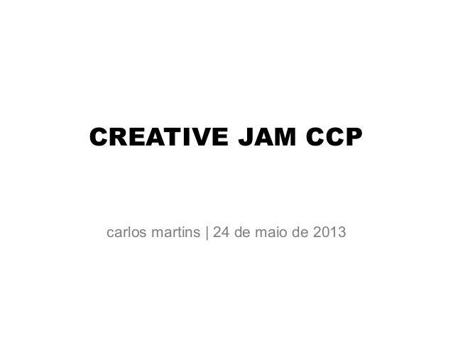 CREATIVE JAM CCPcarlos martins | 24 de maio de 2013
