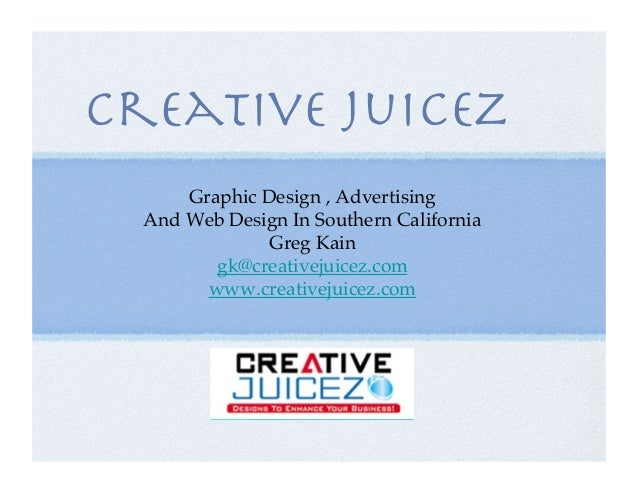 Creative Juicez Graphic Design , Advertising ! And Web Design In Southern California! Greg Kain! gk@creativejuicez.com! ww...