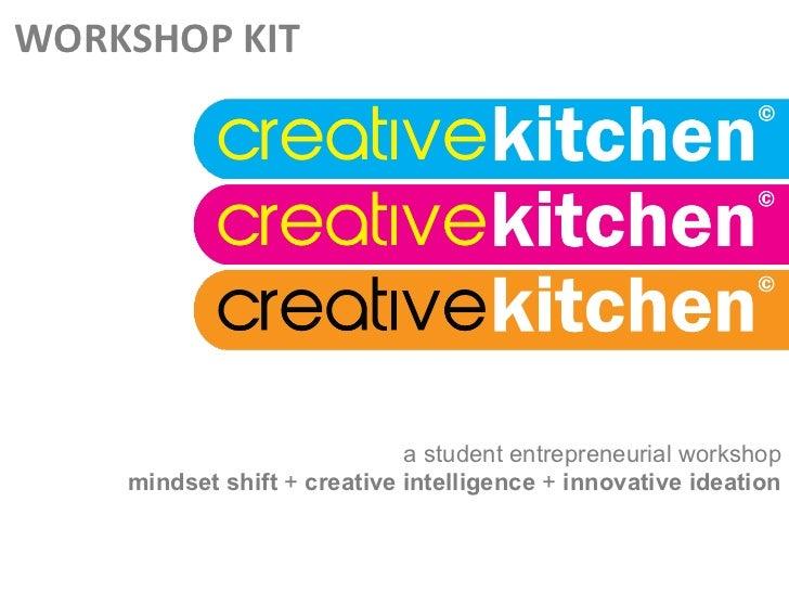WORKSHOP(KIT(                             a student entrepreneurial workshop    mindset shift + creative intelligence + in...