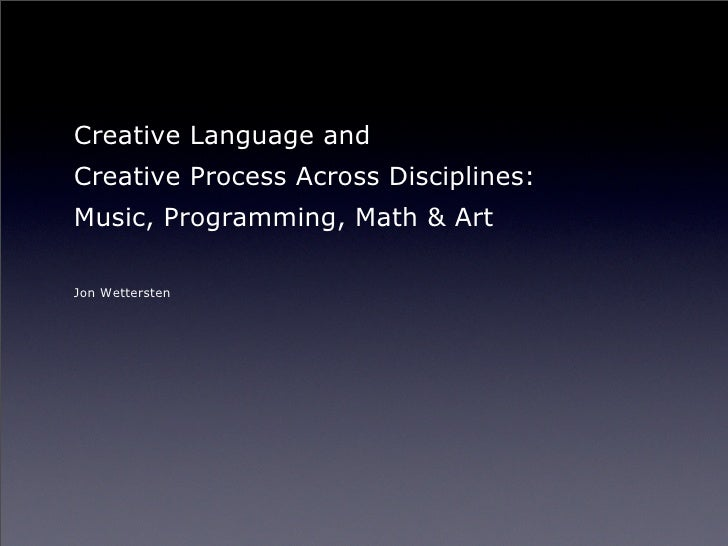 Creative Language and Creative Process Across Disciplines: Music, Programming, Math and Art, Fall 2009