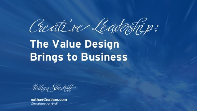 e The Value Design Brings to Business N e nathan@nathan.com @nathanshedroff @i Leąd i droff p: