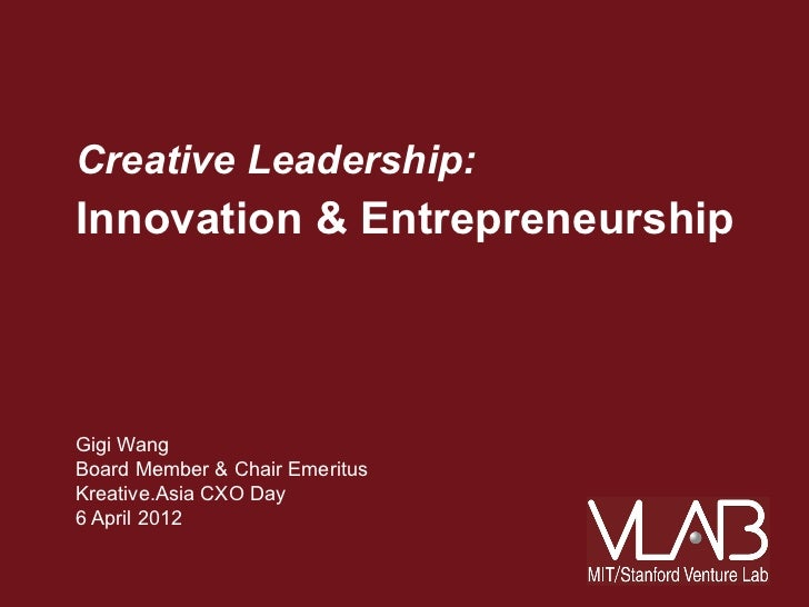 Creative Leadership:Innovation & EntrepreneurshipGigi WangBoard Member & Chair EmeritusKreative.Asia CXO Day6 April 2012