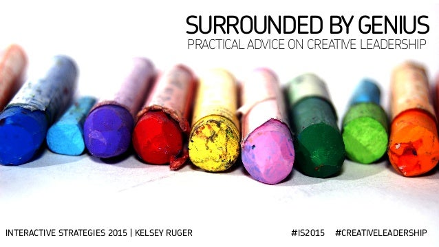SURROUNDED BYGENIUS PRACTICAL ADVICE ON CREATIVE LEADERSHIP INTERACTIVE STRATEGIES 2015 | KELSEY RUGER #IS2015 #CREATIVELE...