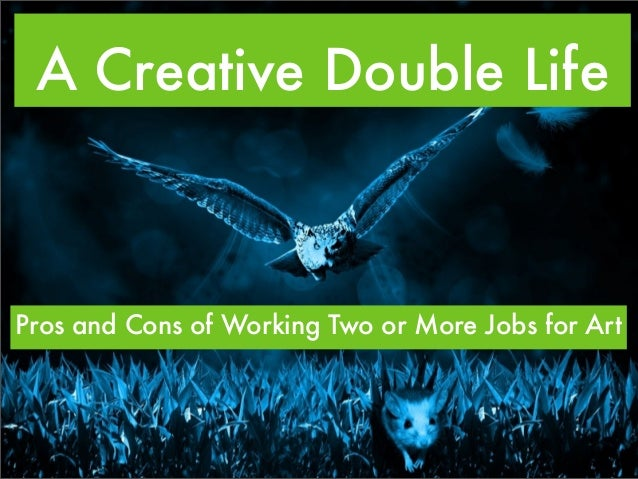 A Creative Double Life Pros and Cons of Working Two or More Jobs for Art