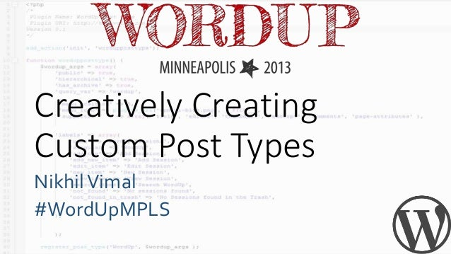 Creatively Creating Custom Post Types NikhilVimal #WordUpMPLS