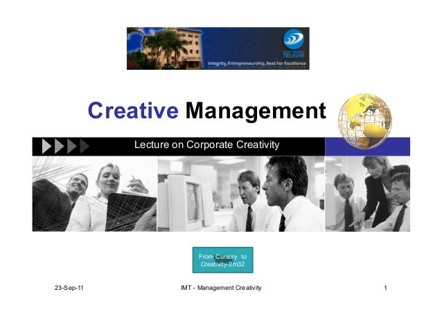Creative Management Lecture on Corporate Creativity 23-Sep-11 1IMT - Management Creativity From Cursory to Creativity-2m32