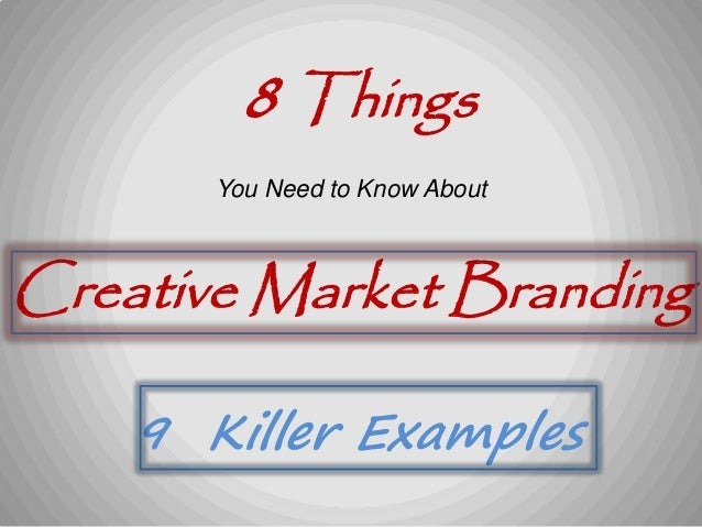 8 ThingsYou Need to Know AboutCreative Market Branding9 Killer Examples