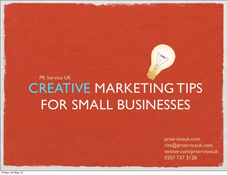 PR Service UK                    CREATIVE MARKETING TIPS                     FOR SMALL BUSINESSES                         ...