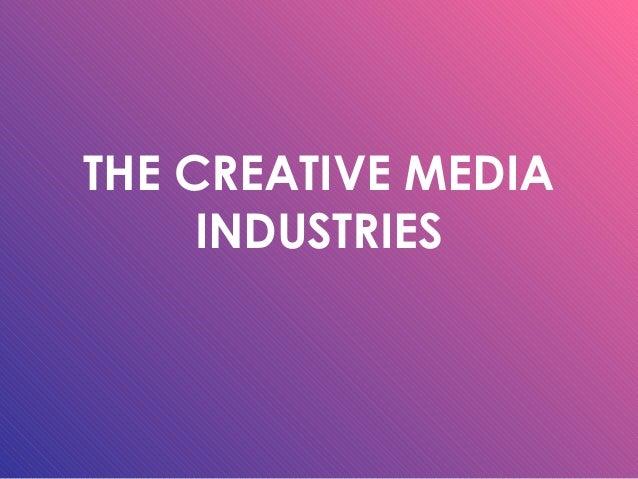 THE CREATIVE MEDIA     INDUSTRIES
