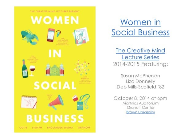 Women in  Social Business  The Creative Mind  Lecture Series  2014-2015 Featuring:  Susan McPherson  Liza Donnelly  Deb Mi...