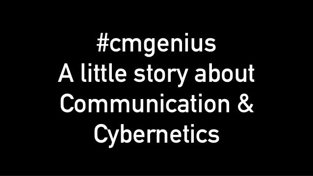 #cmgenius A little story about Communication & Cybernetics