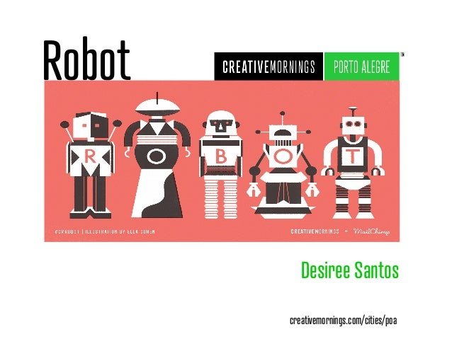 Robot Desiree Santos creativemornings.com/cities/poa