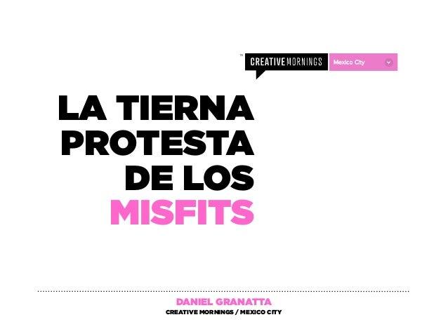 LA TIERNA PROTESTA DE LOS MISFITS DANIEL GRANATTA CREATIVE MORNINGS / MEXICO CITY