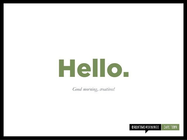 Good morning, creatives! Hello.