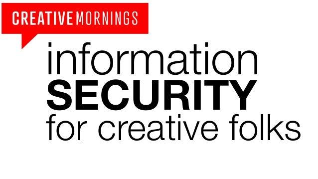 information  SECURITY for creative folks
