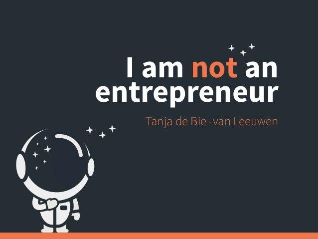 I am not an entrepreneur Tanja de Bie -van Leeuwen