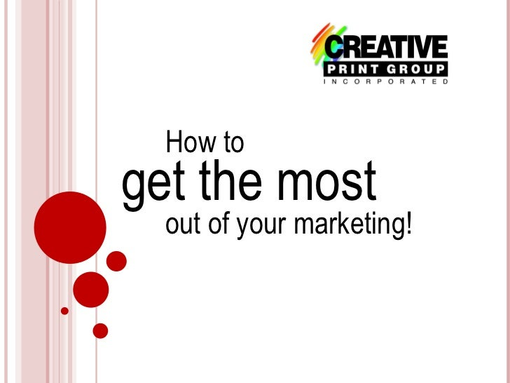 get the most  out of your marketing! How to