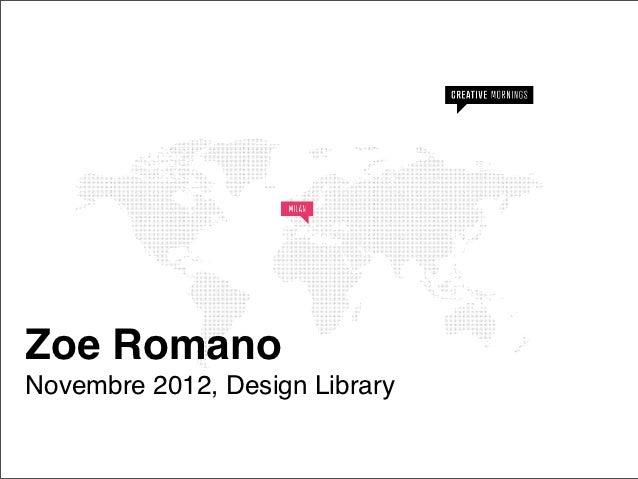 Zoe RomanoNovembre 2012, Design Library