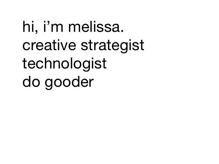 hi, i'm melissa.creative strategisttechnologistdo gooder